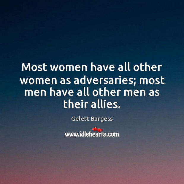 Most women have all other women as adversaries; most men have all Image