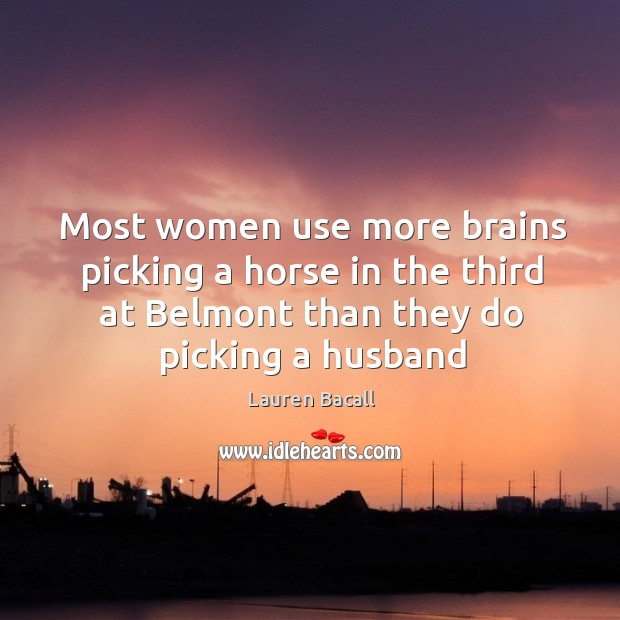 Image, Most women use more brains picking a horse in the third at