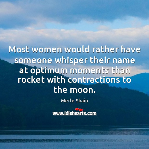 Most women would rather have someone whisper their name at optimum moments Merle Shain Picture Quote