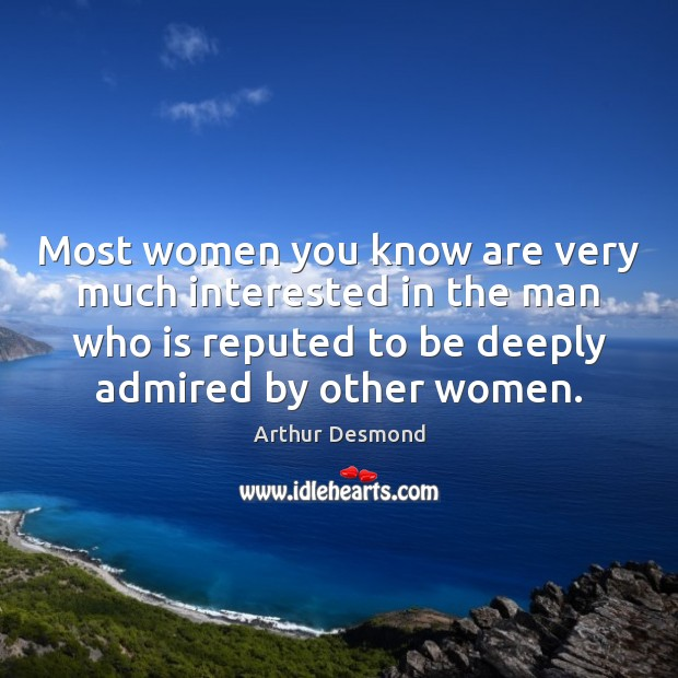 Image, Most women you know are very much interested in the man who