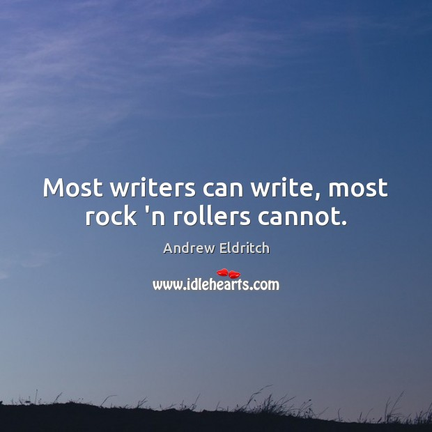 Image, Most writers can write, most rock 'n rollers cannot.