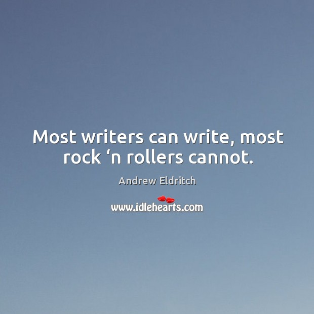 Most writers can write, most rock 'n rollers cannot. Image