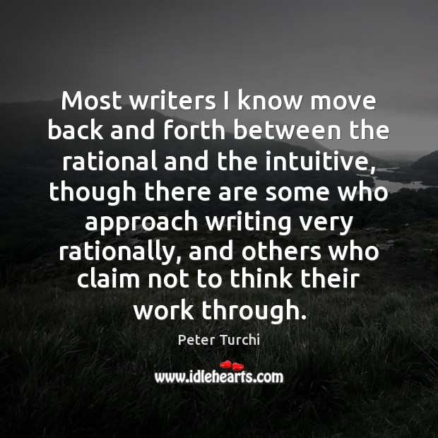 Most writers I know move back and forth between the rational and Image