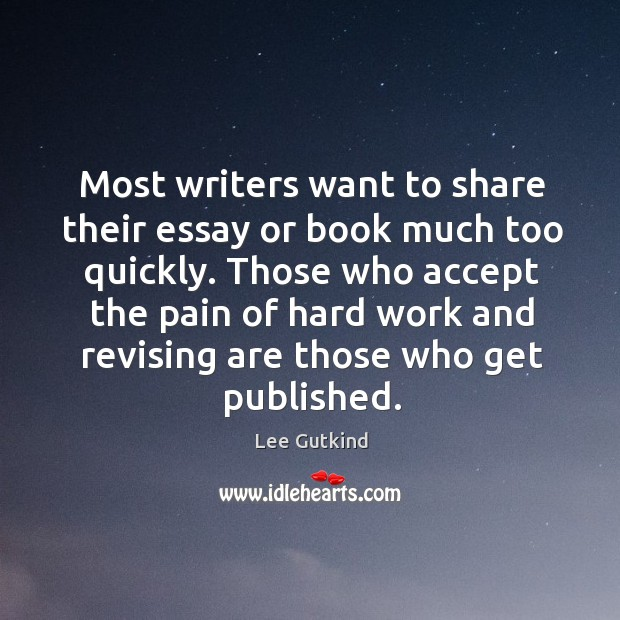 Most writers want to share their essay or book much too quickly. Image