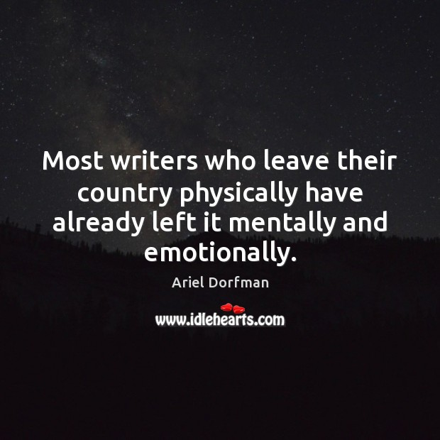 Image, Most writers who leave their country physically have already left it mentally