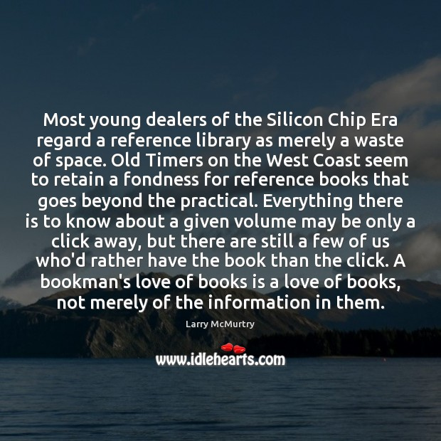 Image, Most young dealers of the Silicon Chip Era regard a reference library