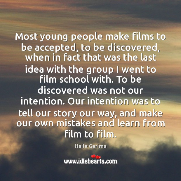 Most young people make films to be accepted, to be discovered, when Haile Gerima Picture Quote