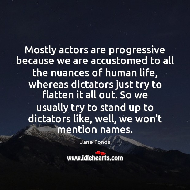Image, Mostly actors are progressive because we are accustomed to all the nuances