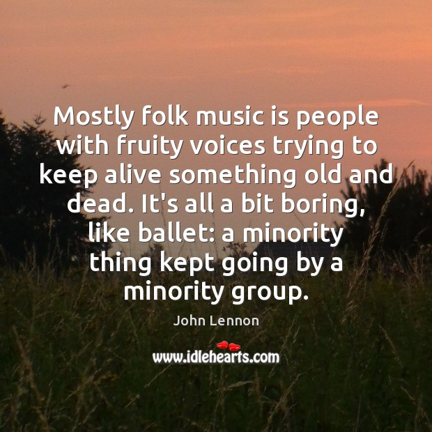 Image, Mostly folk music is people with fruity voices trying to keep alive