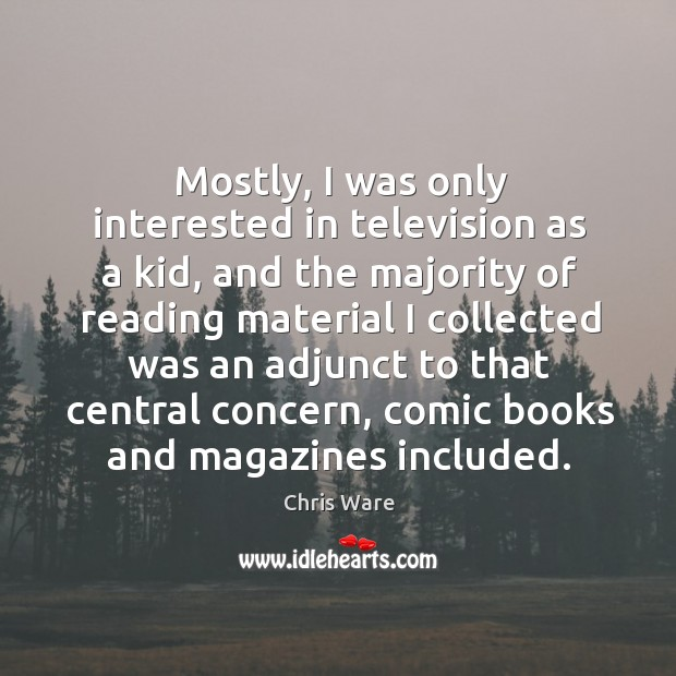 Image, Mostly, I was only interested in television as a kid, and the majority of reading material