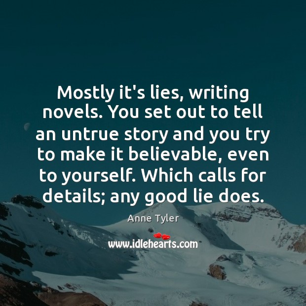 Image, Mostly it's lies, writing novels. You set out to tell an untrue