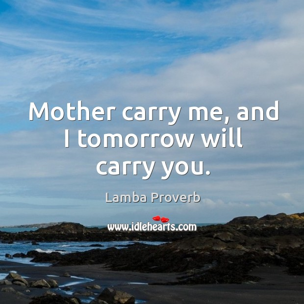 Mother carry me, and I tomorrow will carry you. Lamba Proverbs Image