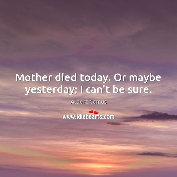 Mother died today. Or maybe yesterday; I can't be sure. Image