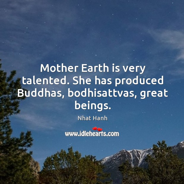 Image, Mother Earth is very talented. She has produced Buddhas, bodhisattvas, great beings.