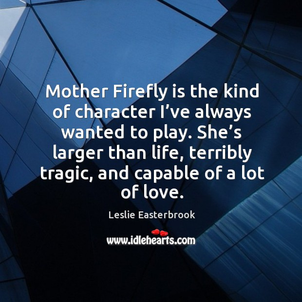 Mother firefly is the kind of character I've always wanted to play. Image