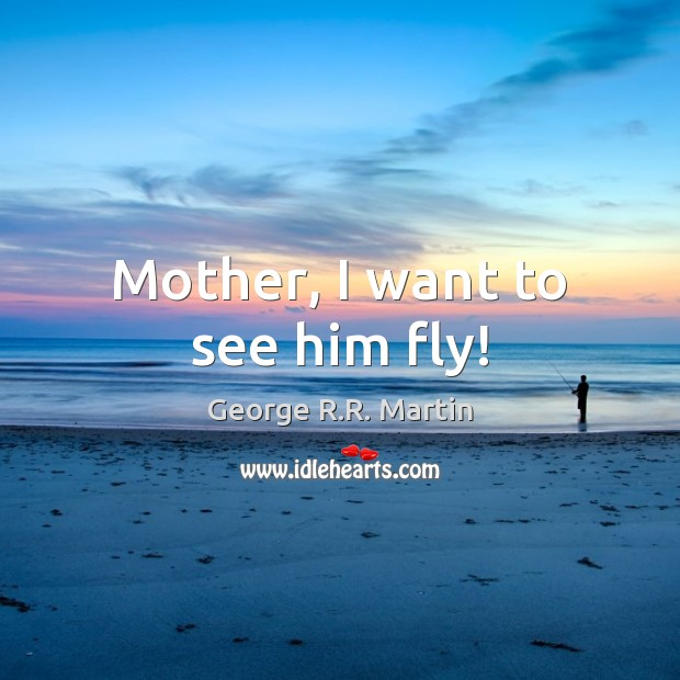Mother, I want to see him fly! Image