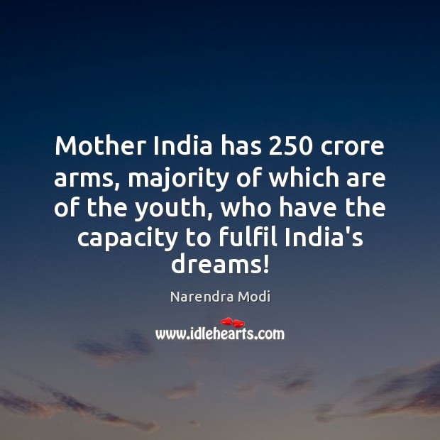 Image, Mother India has 250 crore arms, majority of which are of the youth,