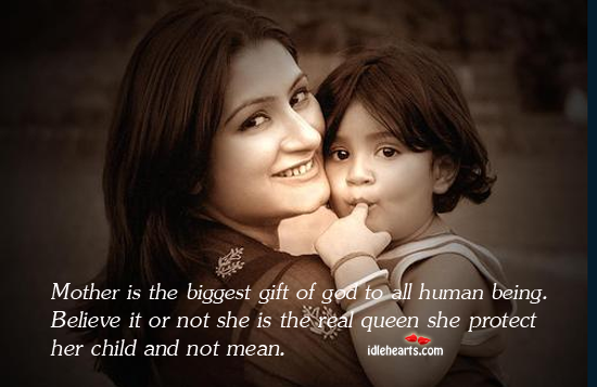 Mother is the biggest gift of God all human being. Believe it Image