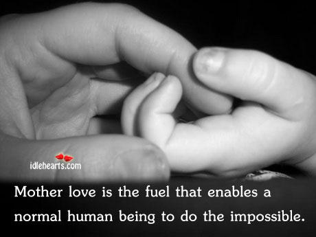 Mother Love Is The Fuel That Enables A…