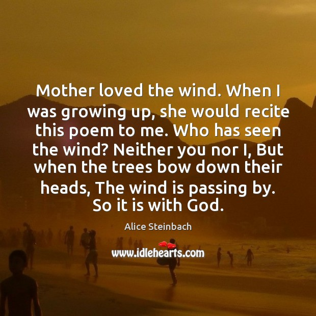 Mother loved the wind. When I was growing up, she would recite Image