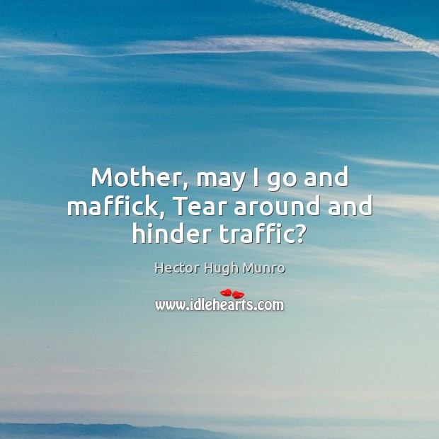 Mother, may I go and maffick, Tear around and hinder traffic? Image