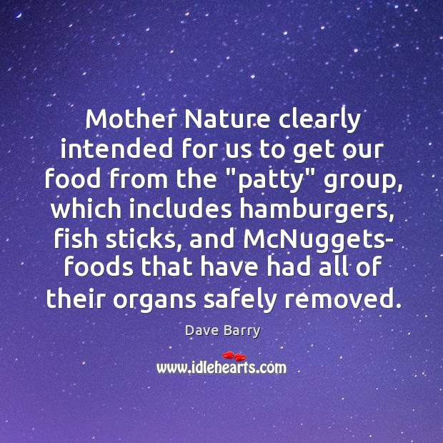 """Mother Nature clearly intended for us to get our food from the """" Image"""