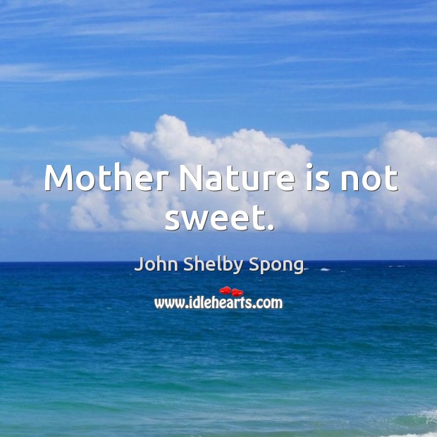 Mother nature is not sweet. Image