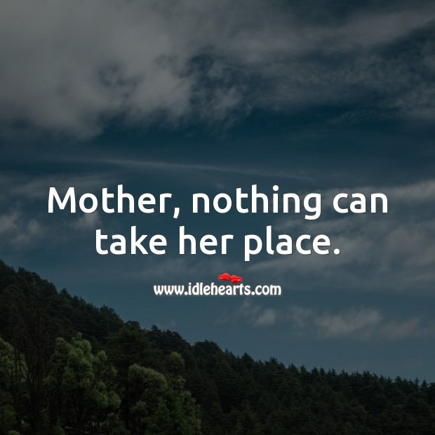 Image, Mother, nothing can take her place.