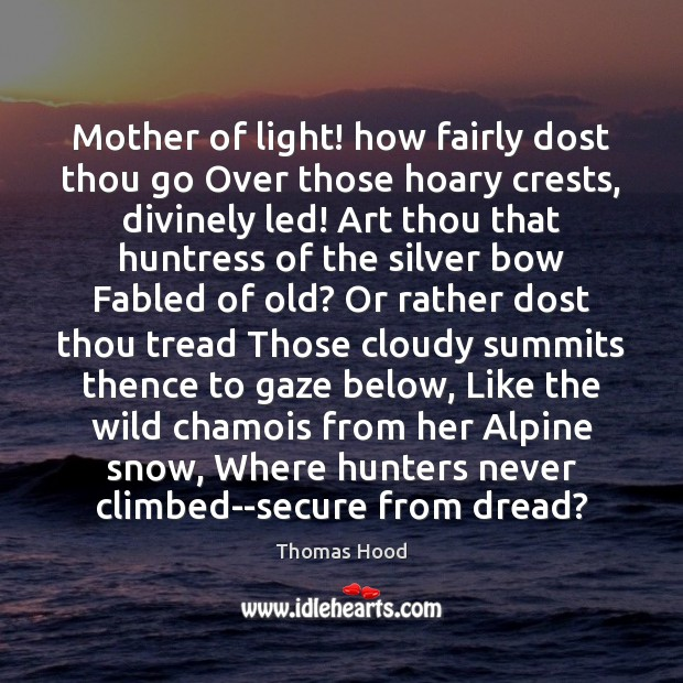 Mother of light! how fairly dost thou go Over those hoary crests, Thomas Hood Picture Quote