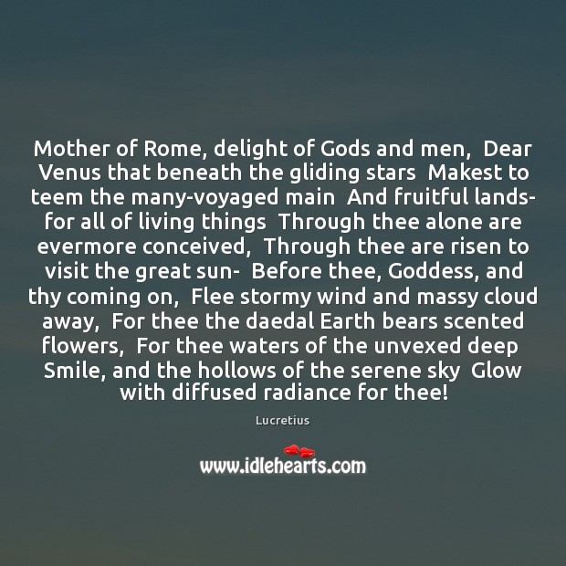 Mother of Rome, delight of Gods and men,  Dear Venus that beneath Lucretius Picture Quote