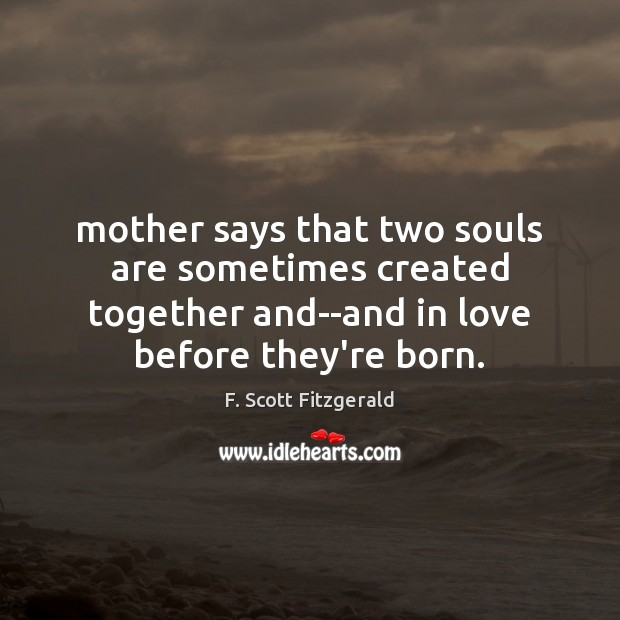 Image, Mother says that two souls are sometimes created together and–and in love