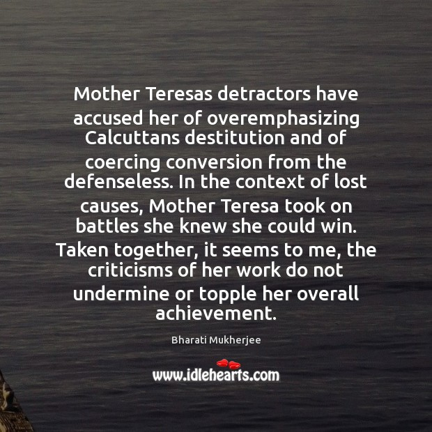 Image, Mother Teresas detractors have accused her of overemphasizing Calcuttans destitution and of