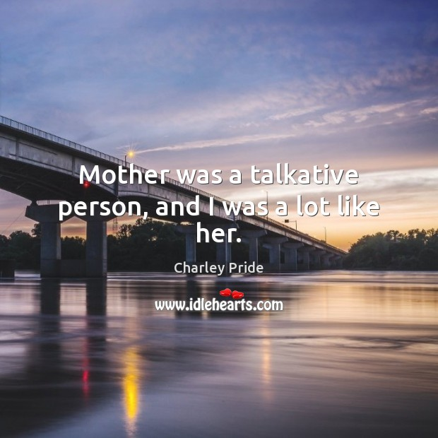 Mother was a talkative person, and I was a lot like her. Image