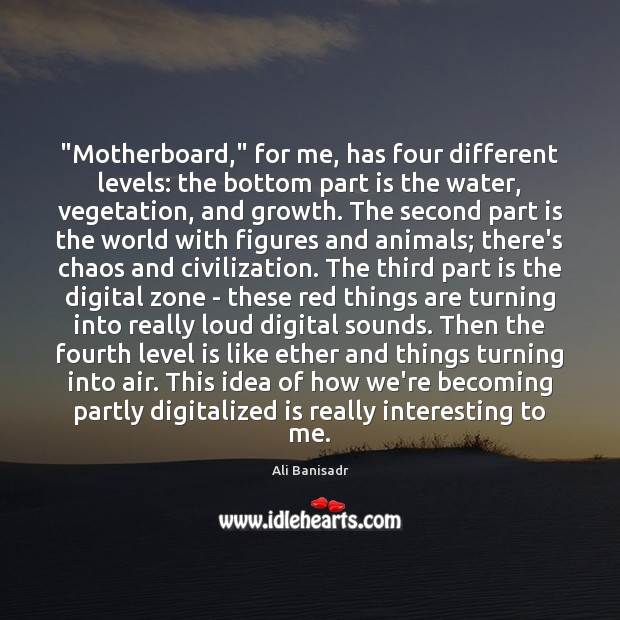 """Motherboard,"" for me, has four different levels: the bottom part is the Growth Quotes Image"