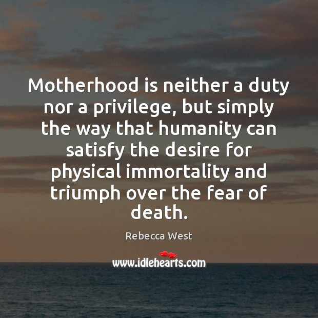 Motherhood is neither a duty nor a privilege, but simply the way Motherhood Quotes Image