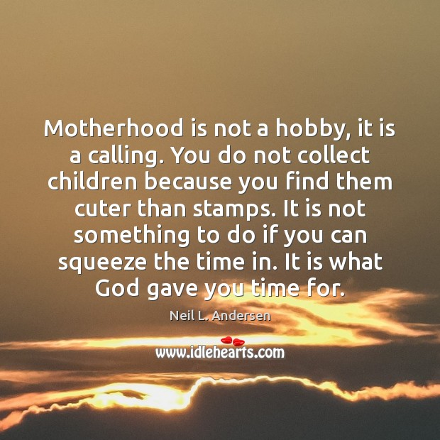 Motherhood is not a hobby, it is a calling. You do not Motherhood Quotes Image