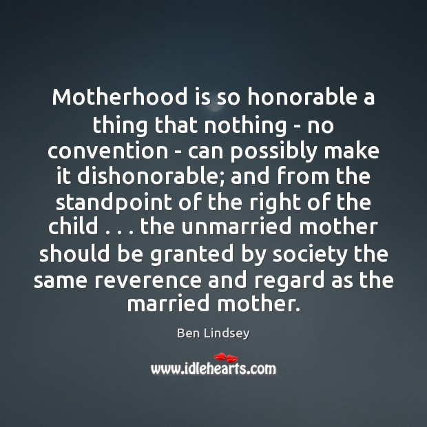 Motherhood is so honorable a thing that nothing – no convention – Motherhood Quotes Image