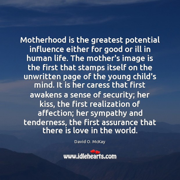 Motherhood is the greatest potential influence either for good or ill in Motherhood Quotes Image