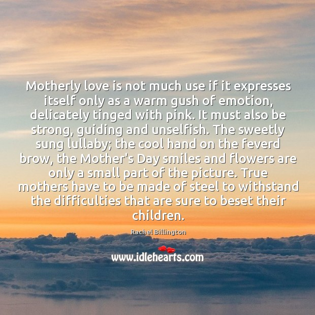 Motherly love is not much use if it expresses itself only as Mother's Day Quotes Image