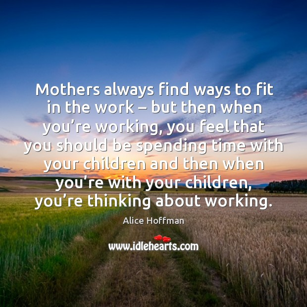 Image, Mothers always find ways to fit in the work – but then when you're working, you feel