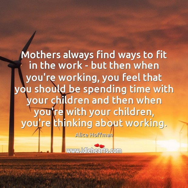 Mothers always find ways to fit in the work – but then Alice Hoffman Picture Quote