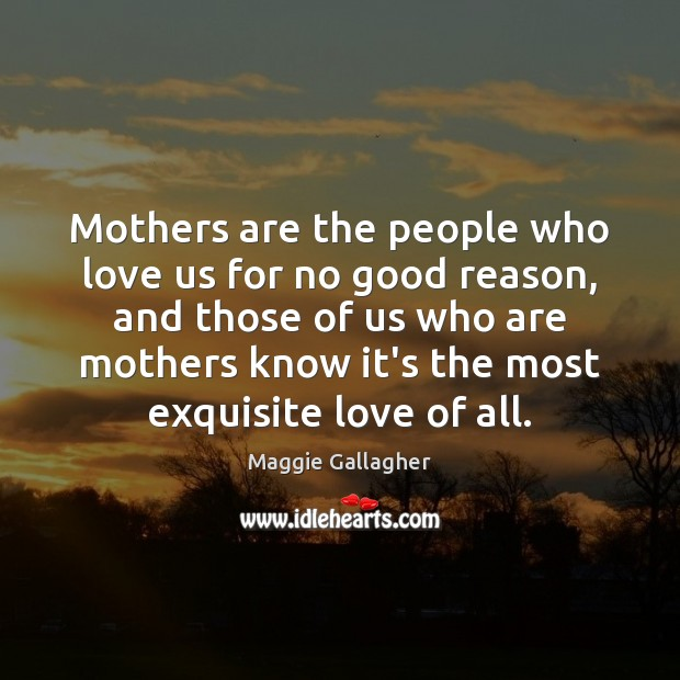 Image, Mothers are the people who love us for no good reason, and