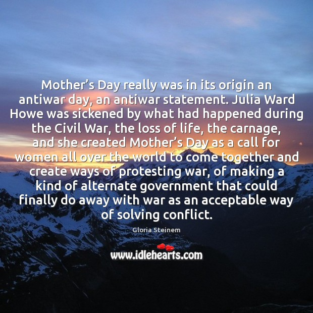 Mother's Day really was in its origin an antiwar day, an Mother's Day Quotes Image