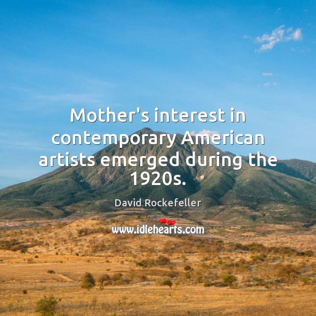 Image, Mother's interest in contemporary American artists emerged during the 1920s.
