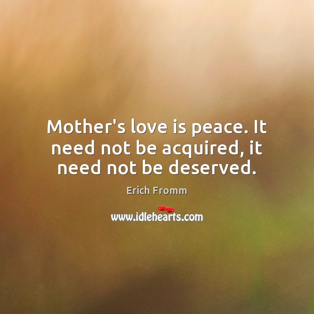 Image, Mother's love is peace. It need not be acquired, it need not be deserved.