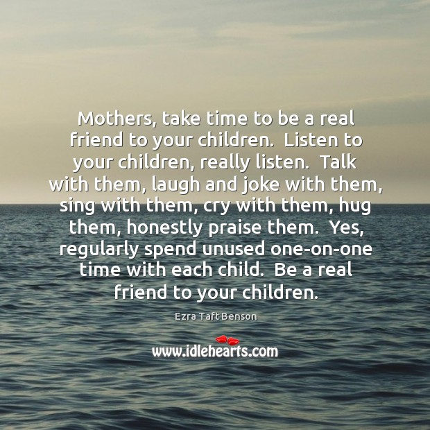 Image, Mothers, take time to be a real friend to your children.  Listen
