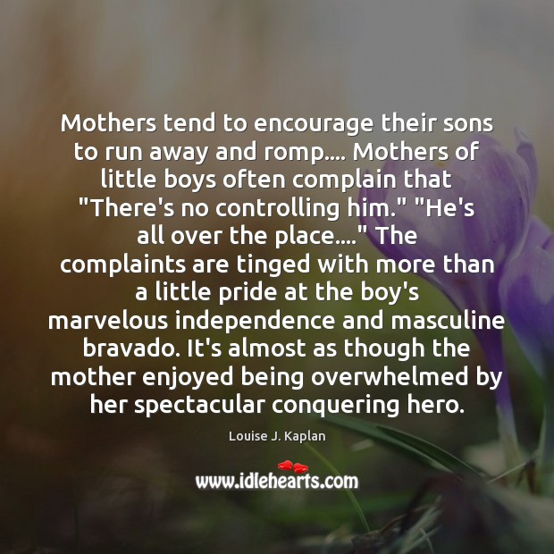 Mothers tend to encourage their sons to run away and romp…. Mothers Image