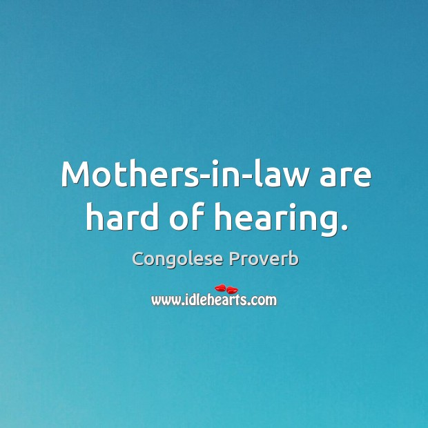 Mothers-in-law are hard of hearing. Congolese Proverbs Image