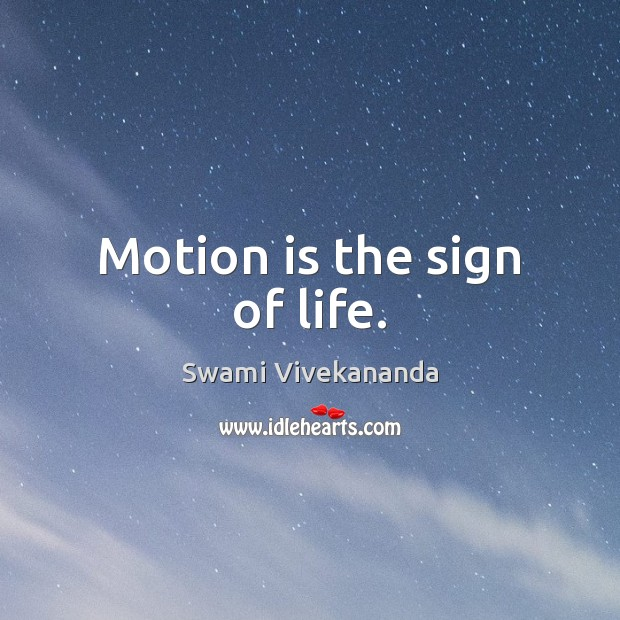 Motion is the sign of life. Image