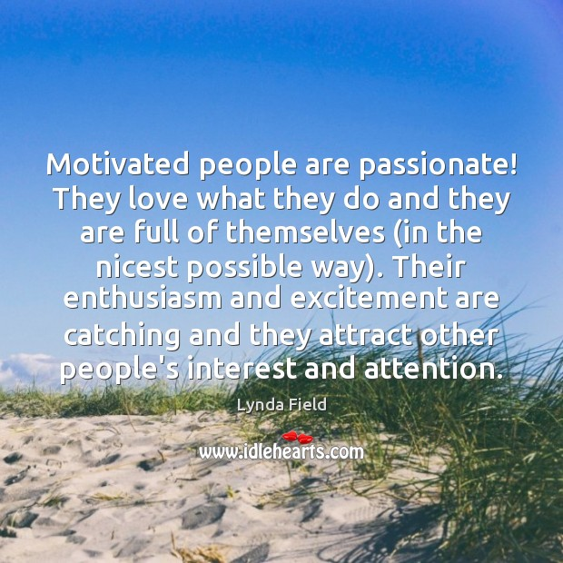 Motivated people are passionate! They love what they do and they are Image